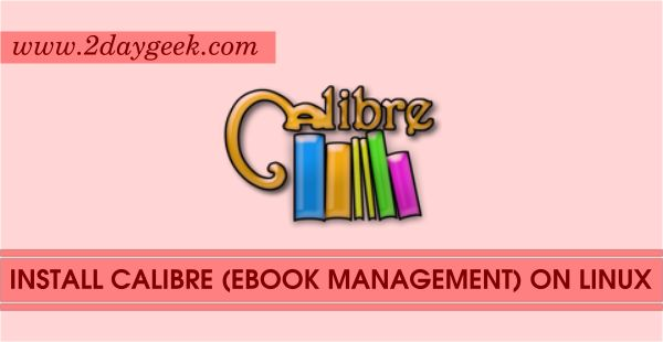 2daygeek.com Linux Tips, Tricks & News Today ! – Through on this article you will get idea to Install Calibre 2.51 (eBook Management Software) on RHEL, CentOS, Ubutnu & Mint, Debian, Fedora & openSUSE