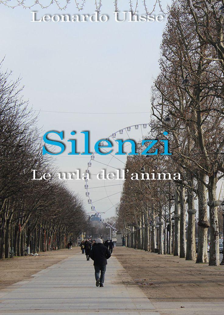 """Words of books: Italian reports • 60   """"Silenzi: Le urla dell'anima"""" di Leonardo Ulisse"""