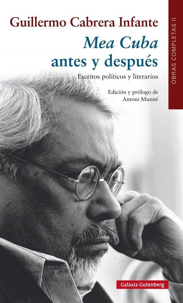 Obras completas II. Mea Cuba : antes y después / Guillermo Cabrera Infante ; edición y prólogo de Antoni Munné.-- 1a. ed.-- Barcelona : Galaxia Gutenberg, 2015