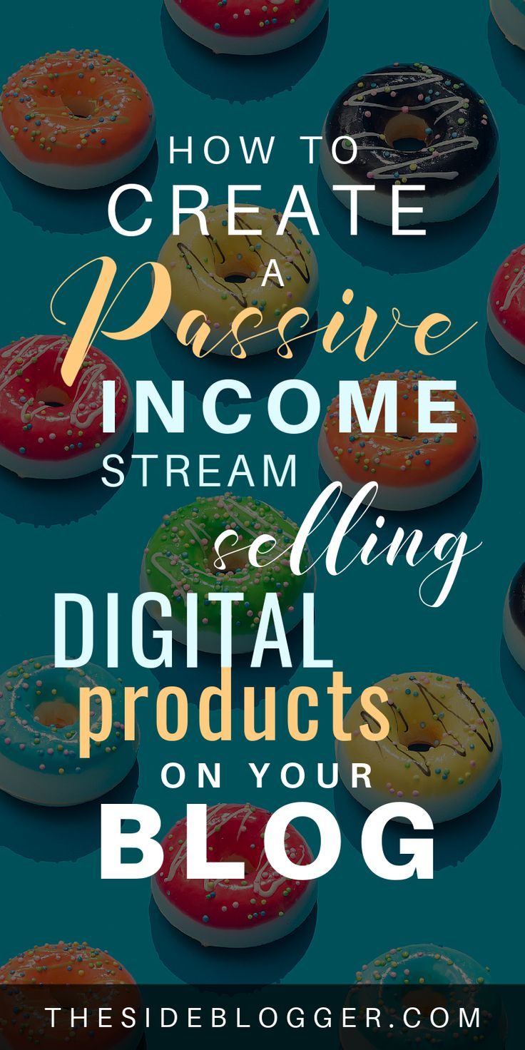 How to Create a Passive Income Stream by Selling Digital Products on Your Blog