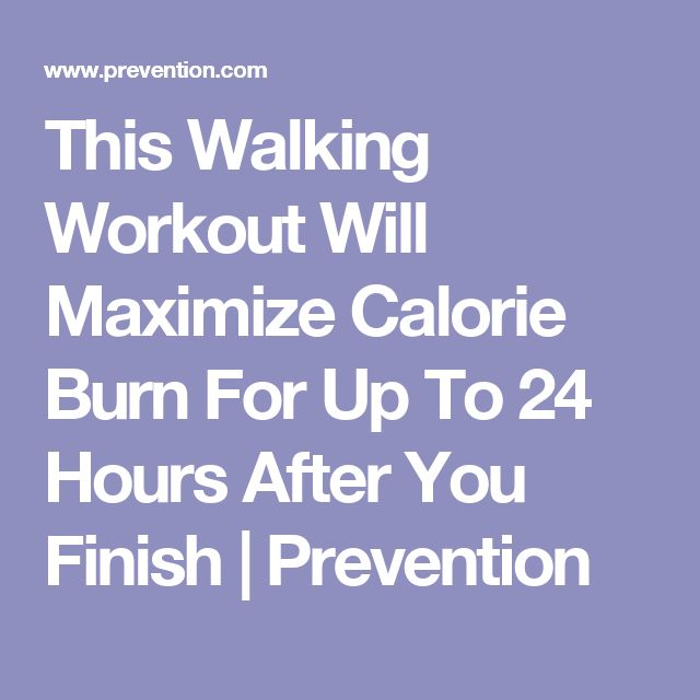 This Walking Workout Will Maximize Calorie Burn For Up To 24 Hours After You Finish | Prevention