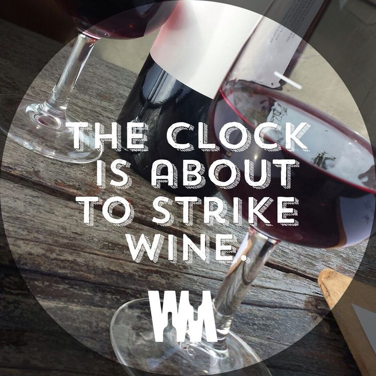 the clock strikes wine!