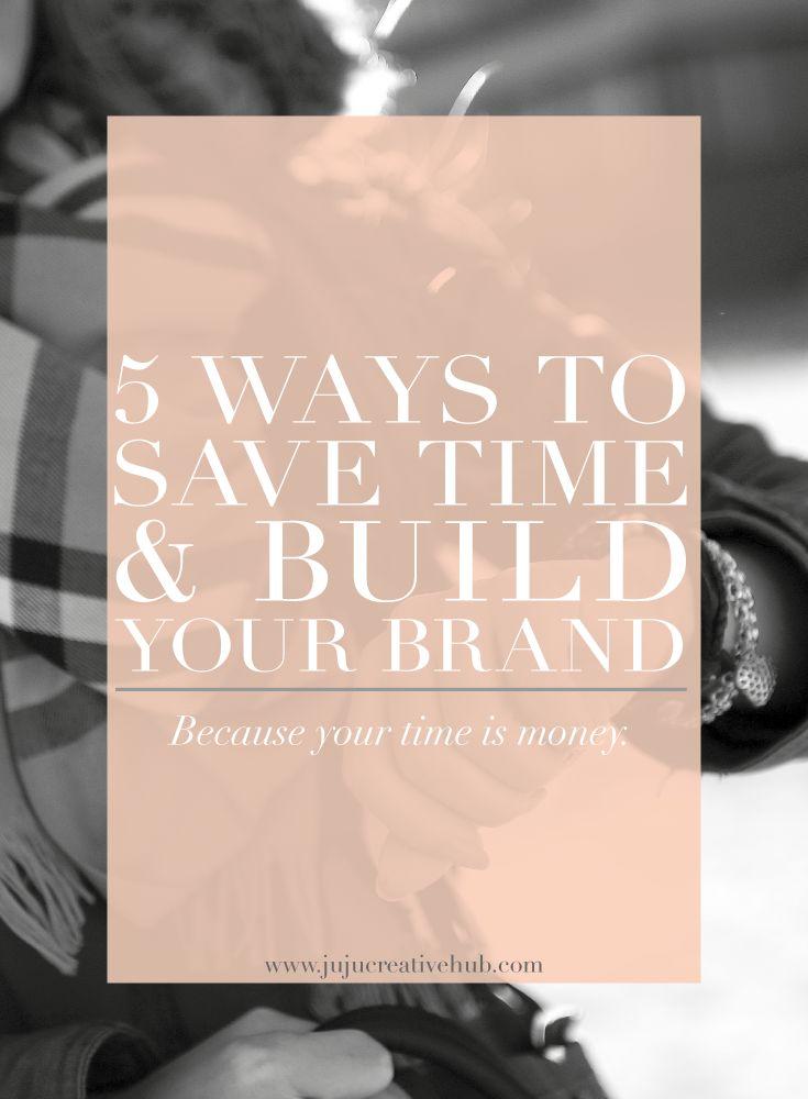 5 Ways to Save Time & Build Your Brand — JuJu Creative Hub