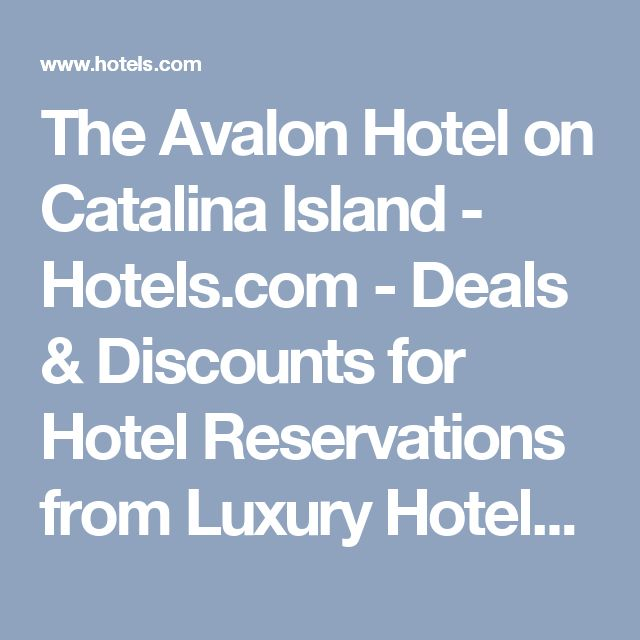 The Avalon Hotel on Catalina Island - Hotels.com - Deals & Discounts for Hotel Reservations from Luxury Hotels to Budget Accommodations