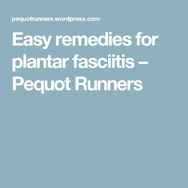 Easy remedies for plantar fasciitis – Pequot Runners