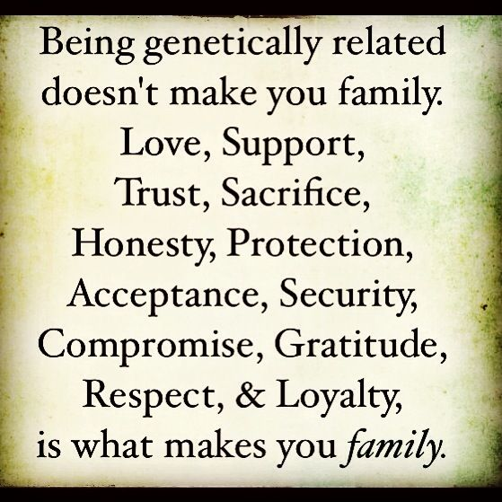 Truth. There's a difference between relatives and family. I would add forgiveness and grace.