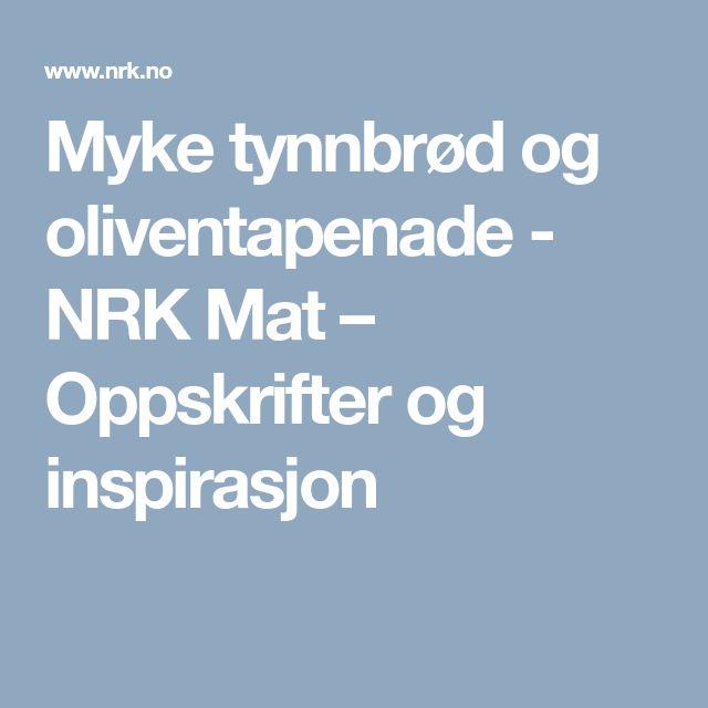 Myke tynnbrød og oliventapenade - NRK Mat – Oppskrifter og inspirasjon