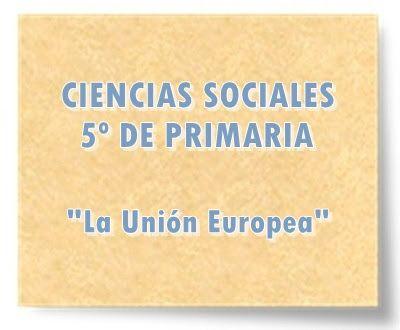 """CIENCIAS SOCIALES DE 5º DE PRIMARIA: """"La Unión Europea"""""""