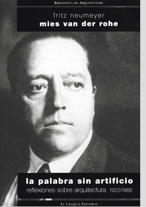 Mies van der Rohe. Fritz Neumeyer. La palabra sin artificio. Reflexiones sobre arquitectura. 1922/1968