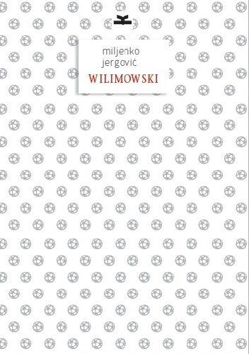 """Miljenko Jergović - """"Wilimowski"""" - 7/10"""