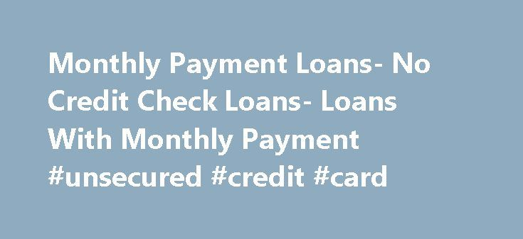Monthly Payment Loans- No Credit Check Loans- Loans With Monthly Payment #unsecured #credit #card http://credits.remmont.com/monthly-payment-loans-no-credit-check-loans-loans-with-monthly-payment-unsecured-credit-card/  #no credit check loan # Monthly Payment Loans Are you looking out for some external financial help to pull off all your financial hassles? Well, we at Loans With Monthly Payments have a perfect solution for you in the form…  Read moreThe post Monthly Payment Loans- No Credit…