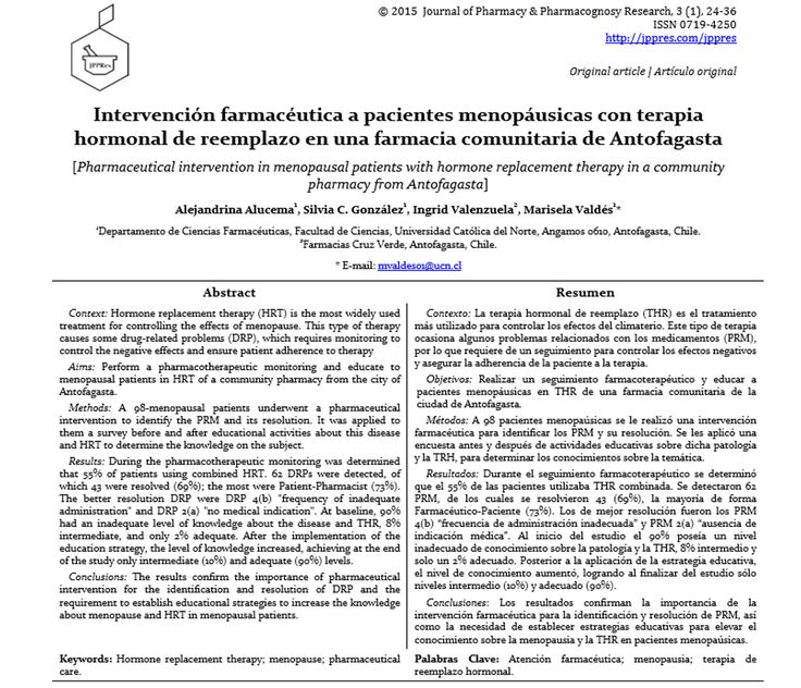 Alejandrina Alucema, Silvia C. González, Ingrid Valenzuela, Marisela Valdés (2015) Intervención farmacéutica a pacientes menopáusicas con terapia hormonal de reemplazo en una farmacia comunitaria de Antofagasta. | [Pharmaceutical intervention in menopausal patients with hormone replacement therapy in a community pharmacy from Antofagasta]. J Pharm Pharmacogn Res 3(1): 24-36. http://jppres.com/jppres/pdf/vol3/jppres14.013_3.1.24.pdf