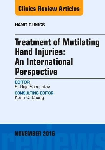 Treatment of Mutilating Hand Injuries: An International Perspective, An Issue of Hand Clinics, 1e (T