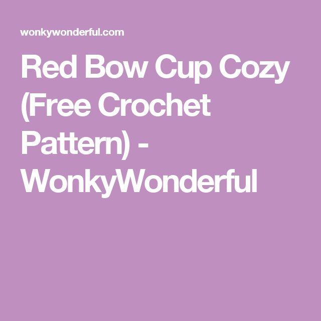 Red Bow Cup Cozy (Free Crochet Pattern) - WonkyWonderful