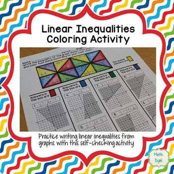 On sale 7/19 for $1! For more deals, search #mathdollardeals Have your students practice matching linear inequalities to graphs with this fun, self-checking coloring activity. Students determine the inequality that matches each graph and then color the pieces accordingly.