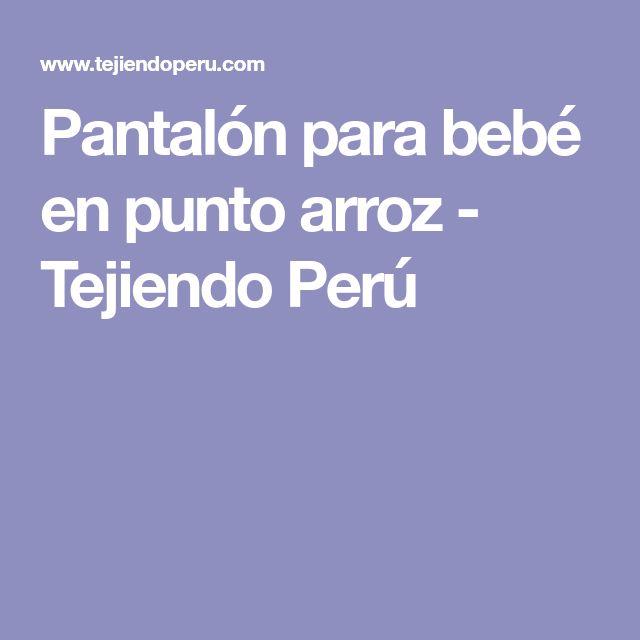 Pantalón para bebé en punto arroz - Tejiendo Perú