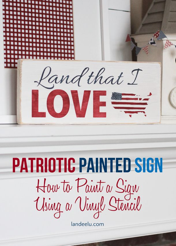 4th of July Sign: How to Hand Paint a Sign Using a Vinyl Stencil |   Great tutorial on  how to hand paint a sign like a pro!