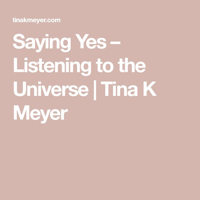 Saying Yes – Listening to the Universe | Tina K Meyer