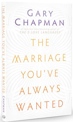 The Marriage You've Always Wanted by Gary Chapman