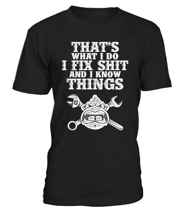 WHAT I DO I FIX SHIT  #gift #idea #shirt #image #mother #father #wife #husband #hotgirl #valentine #marride