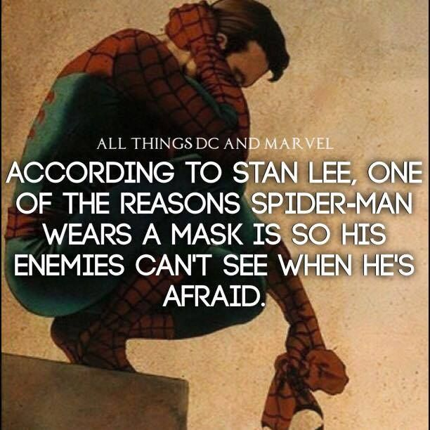 According to Stan Lee, one of teh reasons Spider-Man wears a mask is so his enemies can't see when he's afraid.