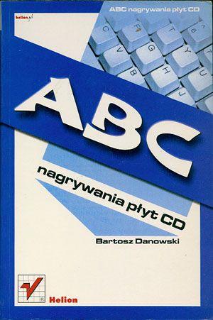 ABC nagrywania płyt CD, Bartosz Danowski, Helion, 2002, http://www.antykwariat.nepo.pl/abc-nagrywania-plyt-cd-bartosz-danowski-p-14451.html