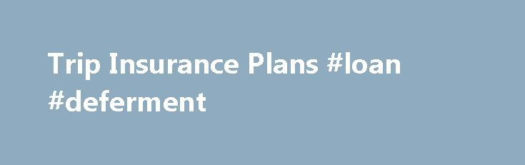 Trip Insurance Plans #loan #deferment http://insurance.remmont.com/trip-insurance-plans-loan-deferment/  #trip insurance # Trip Insurance What is Trip Insurance? Trip insurance actually offers more than its name might suggest. This is far from being a policy that solely provides coverage for your trip expenses, and, when you compare what it does cover these policies have a very affordable premium. Insurance to Cover the Cost of […]The post Trip Insurance Plans #loan #deferment appeared first…