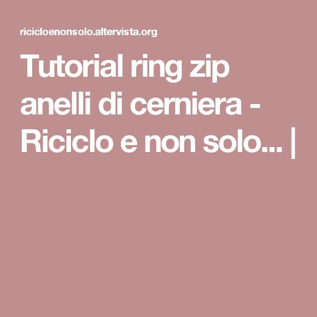 Tutorial ring zip anelli di cerniera - Riciclo e non solo... |
