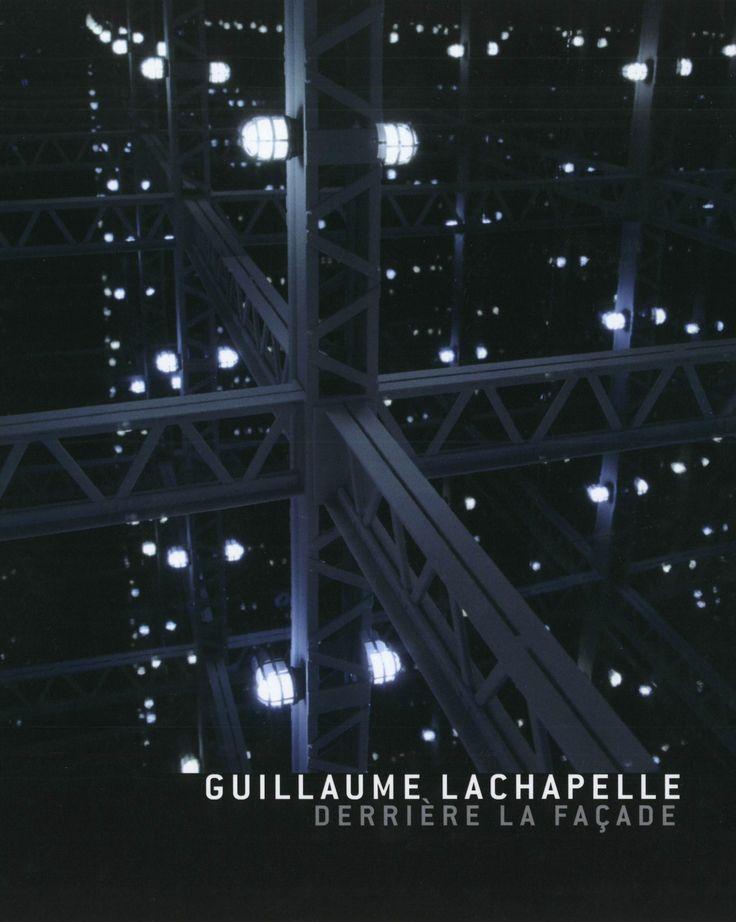 Guillaume LACHAPELLE : Derrière la façade. Auteurs : Laurent Vernet, Anaïs Castro, Tina Simon. En français/anglais/allemand. 94 pages couleur. Membre 35$. Non-membre 40$.