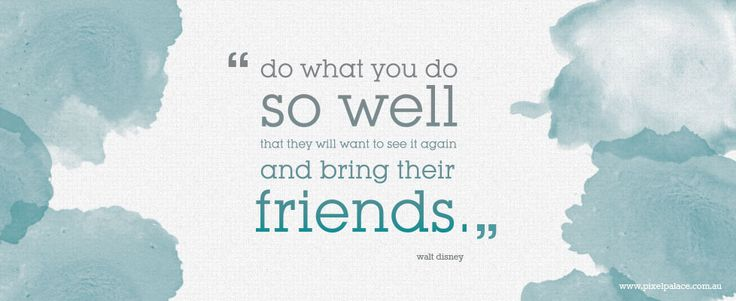 """Do what you do so well that they will want to see it again and bring their friends"" Inspirational quote. Pixel Palace Boutique Websites & Graphic Design"