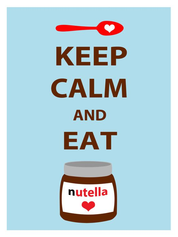 Keep calm and eat Nutella. A menos de que estés en ayuno de azúcar… :(