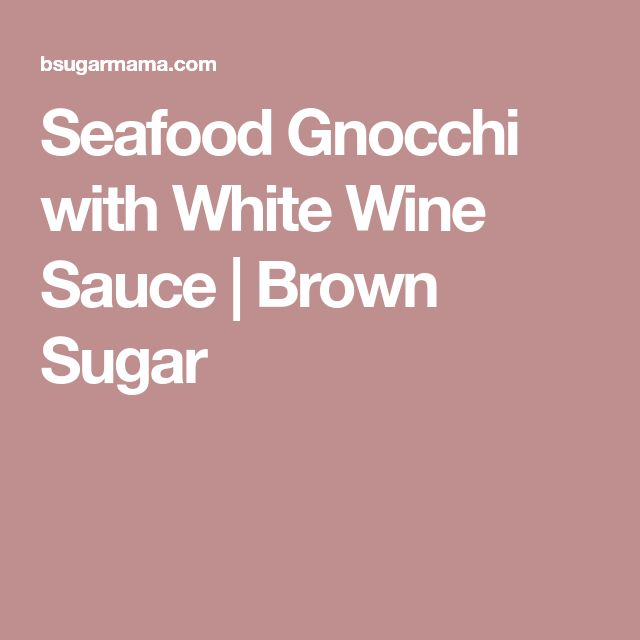Seafood Gnocchi with White Wine Sauce | Brown Sugar