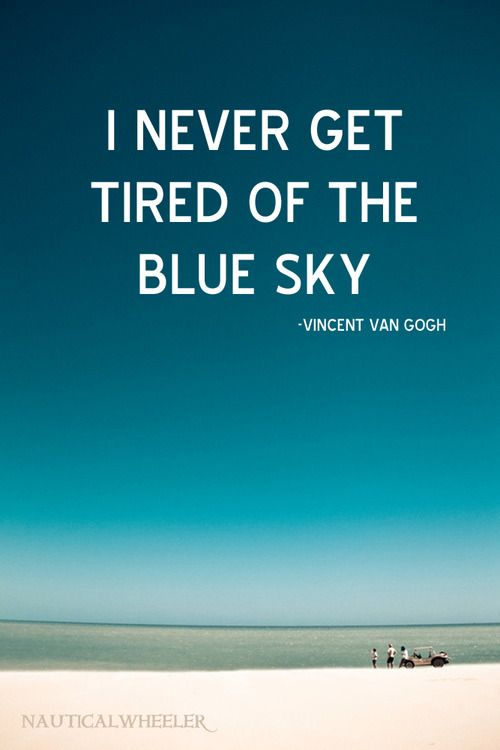 Vincent van Gogh sky #quote. Or blue water. Totally a warm atmosphere type person. If it's cold I don't want to go.