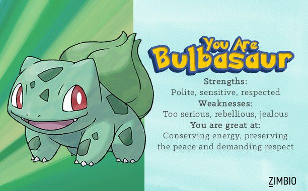 I took Zimbio's Pokémon quiz and I'm Bulbasaur! THIS IS AMAZING BULBASAUR IS MY FAVORITE POKEMON TODAY IS THE BEST DAY OF ALL THE DAYS!!!!