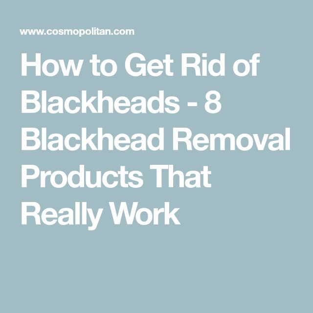 How to Get Rid of Blackheads – 8 Blackhead Removal Products That Really Work #Cu