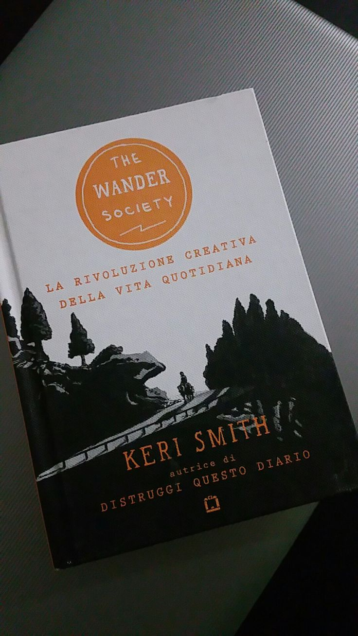The Wander Society La rivoluzione creativa della vita quotidiana Keri Smith