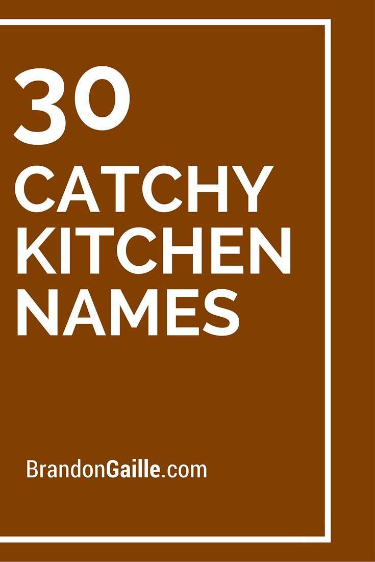 list of 31 catchy kitchen names