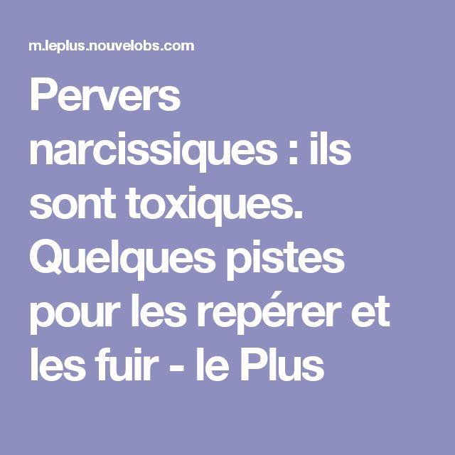 Pervers narcissiques : ils sont toxiques. Quelques pistes pour les repérer et les fuir - le Plus