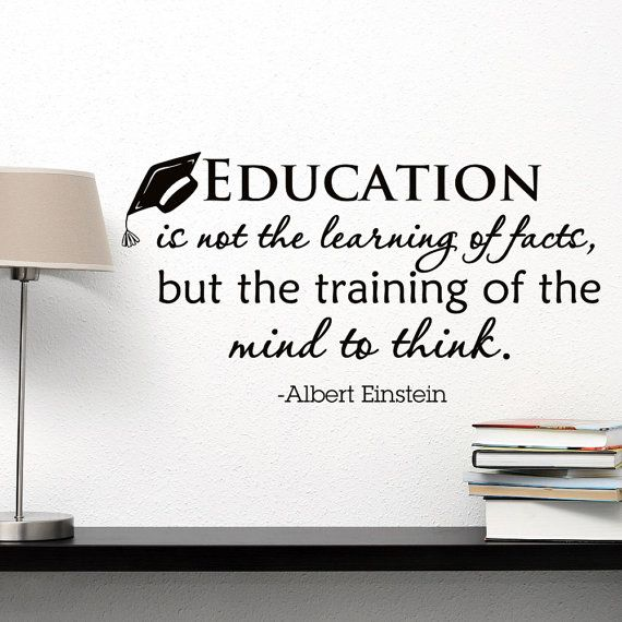 Wall Decal Albert Einstein Quote Education Is Not The Learning Of Facts But Training Of The Mind To Think Quotes Classroom Wall Decor Q209