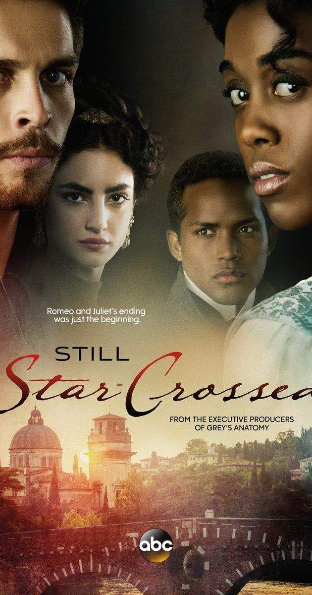 Still Star-Crossed (ABC-May 29, 2017) a TV drama period series premiere created by Heather Mitchell, novel by Melinda Taub. Produced by Shonda Rhimes/ABC. After the death of Romeo & Juliet, Rosaline Capulet is betrothed with reluctance to Benvolio Montague by the Prince. A saga to end the rivalry of the Montagues & Capulets, tragedy palace intrigue, ill-fated romances.  Stars: Torrance Coombs, Ebonee Noel, Carl Chambers, Jimmy Castro, Vanessa de la Haza, Casper, Lashana Lynch, Wade Briggs.