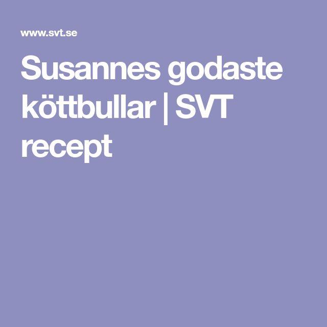 Susannes godaste köttbullar | SVT recept