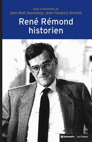 René Rémond, historien Jean-Noël Jeanneney, Jean-François Sirinelli Collectif