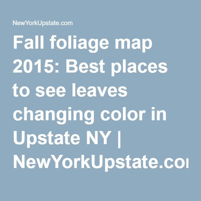 Fall Foliage Map 2015 Best Places To See Leaves Changing Color In Upstate Ny
