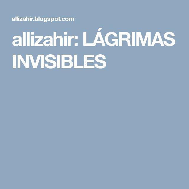 allizahir: LÁGRIMAS INVISIBLES