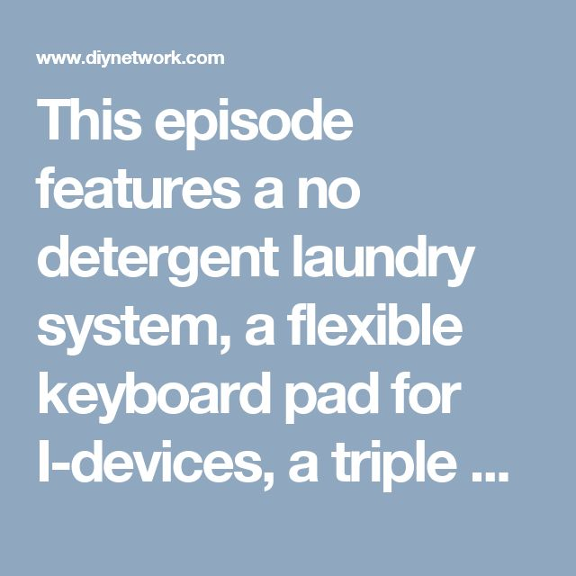 This episode features a no detergent laundry system, a flexible keyboard pad for I-devices, a triple door in door refrigerator, a feed bowl insert that cuts down on a pet's fast eating, sponges stamped with month names, 3D wall art panels and a 90 degree angle brush that tackles wall corners. Plus, a hybrid string trimmer, convenient storage cases for batteries, a robotic vacuum cleaner with loading dock, a dust collector for electric saws, a cooling plate for BBQ toppings, a layered hydro…