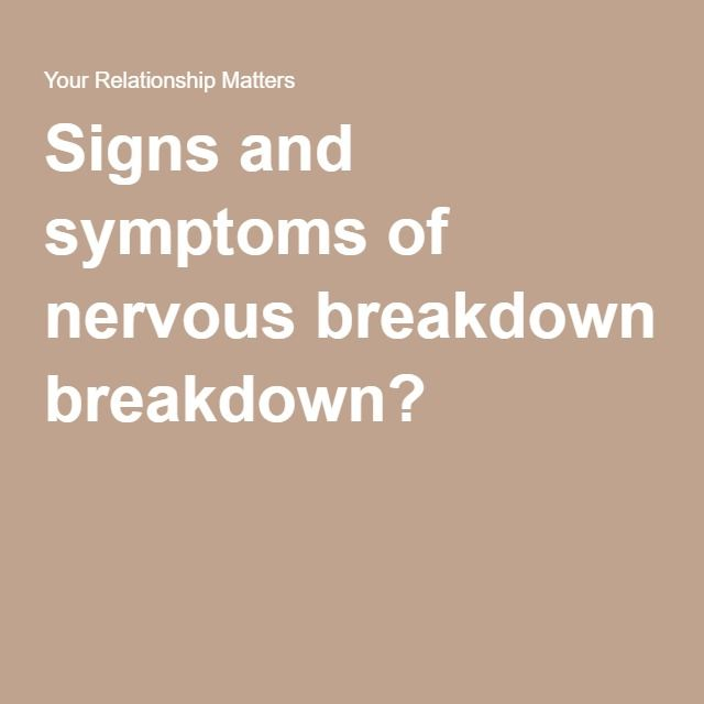 Signs and symptoms of nervous breakdown?