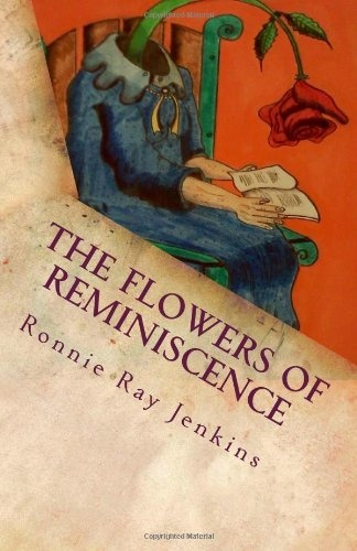 The Flowers of Reminiscence by Ronnie Ray Jenkins, http://www.amazon.com/gp/product/0615611907/ref=cm_sw_r_pi_alp_HZgHpb15TNEEY