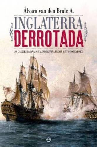 Historia: Inglaterra derrotada: las grandes batallas en las que España venció a su mayor enemigo. Noticias de Cultura