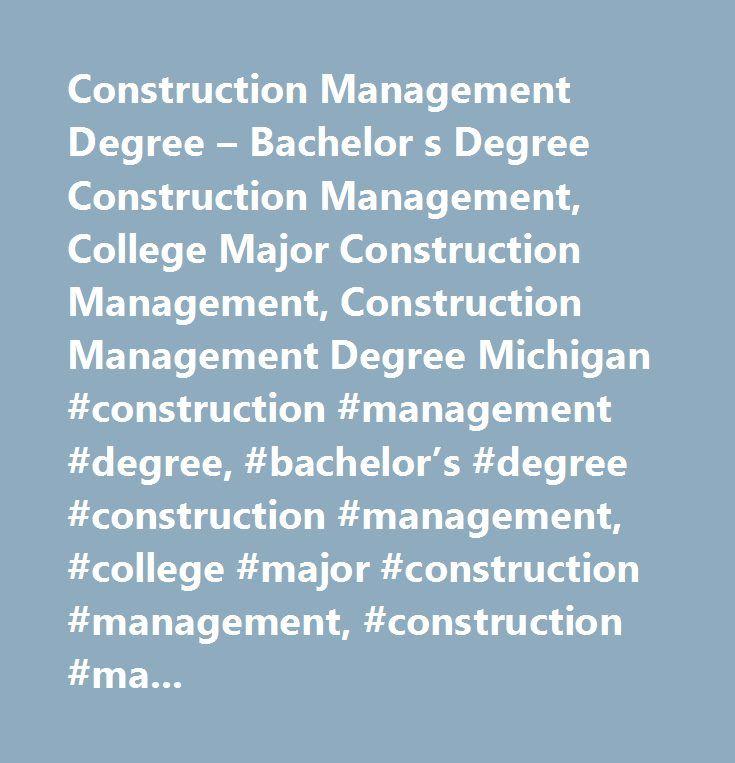 Construction Management Degree – Bachelor s Degree Construction Management, College Major Construction Management, Construction Management Degree Michigan #construction #management #degree, #bachelor's #degree #construction #management, #college #major #construction #management, #construction #management #degree #michigan, #construction #management #bachelor #degree, #construction #management #degree…