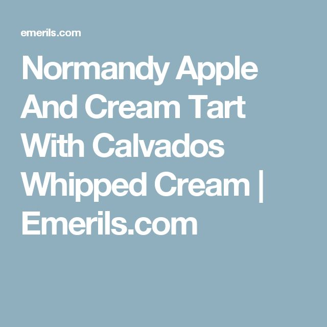 Normandy Apple And Cream Tart With Calvados Whipped Cream | Emerils.com